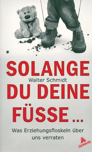 In seinem neuen Buch durchleuchtet Walter Schmidt Erziehungsfloskeln.